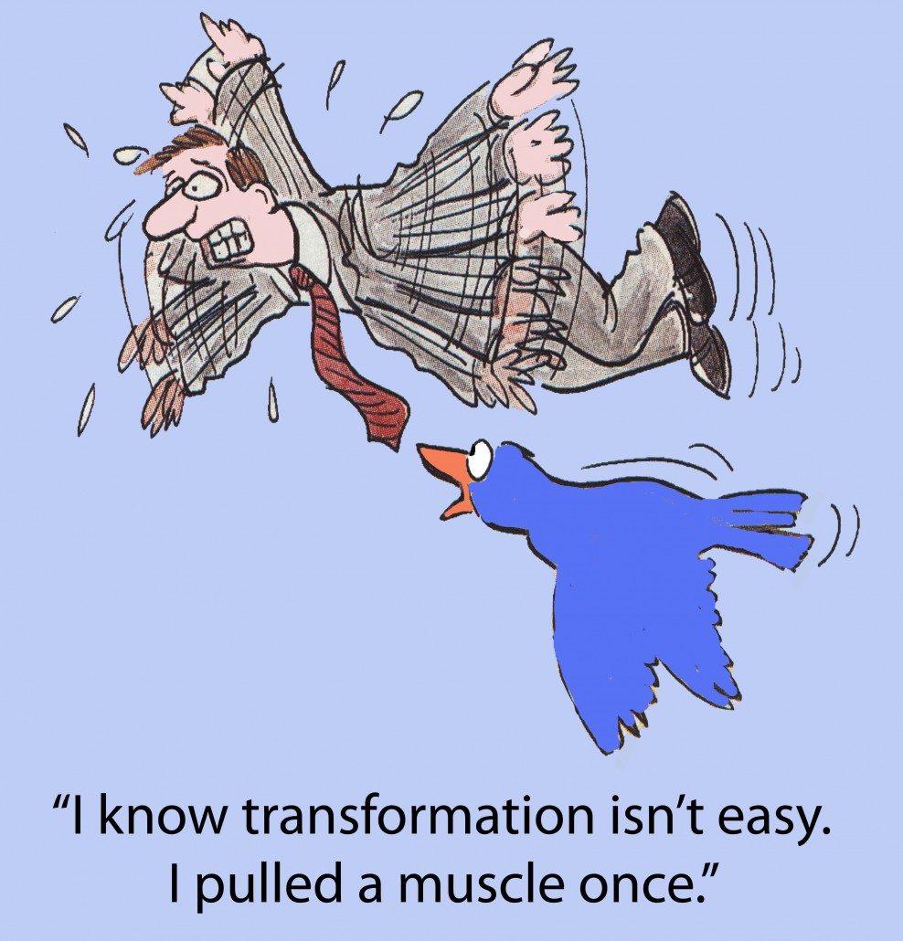 """""""I know transformation is not easy. I pulled a muscle once."""""""