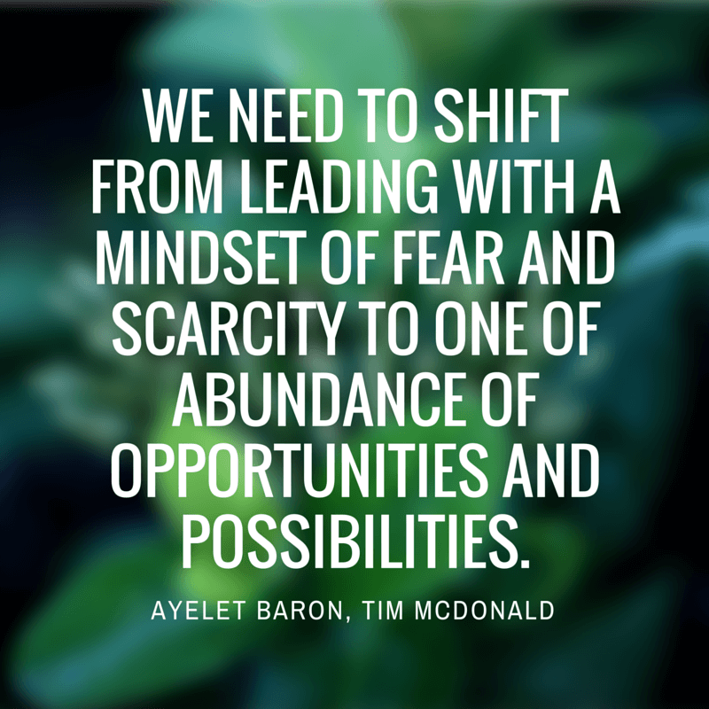 We_need_to_shift_from_leading_with_a_mindset_of_fear_and_scarcity_to_one_of_abundance_of_opportunities_and_possibilities..png