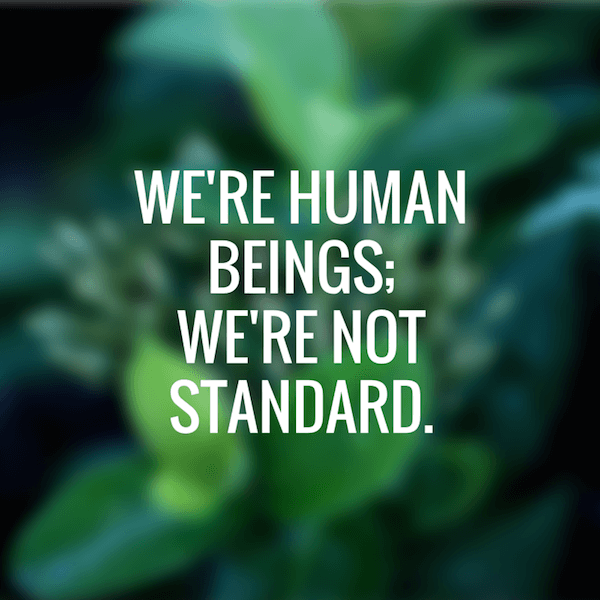 Were_human_beingswere_not_standard..png
