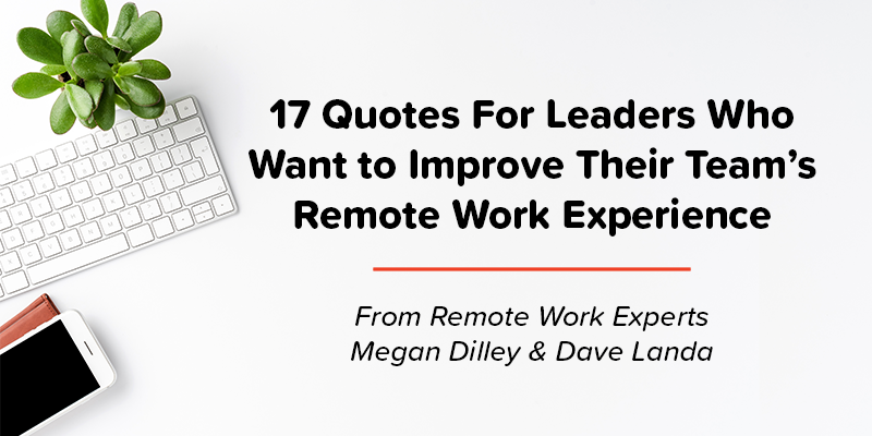 17 Quotes For Leaders Who Want to Improve Their Team's Remote Work Experience